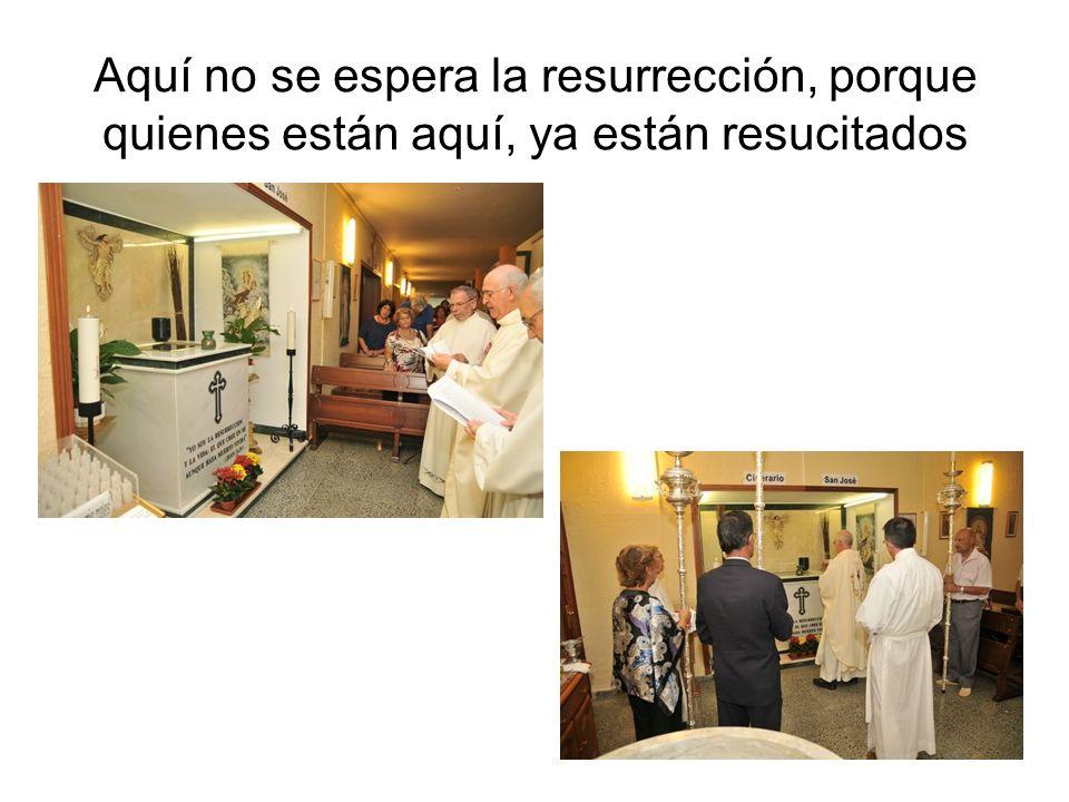Aquí no se espera la resurrección, porque quienes están aquí, ya están resucitados
