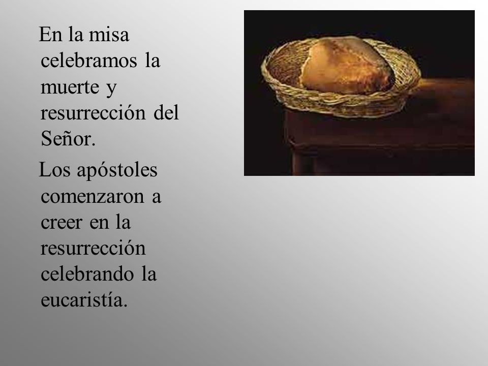 En la misa celebramos la muerte y resurrección del Señor.