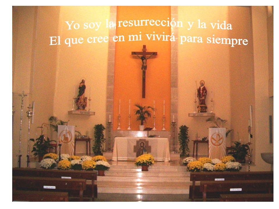 Yo soy la resurrección y la vida El que cree en mi vivirá para siempre