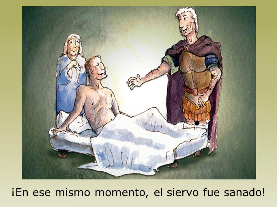 ¡En ese mismo momento, el siervo fue sanado!