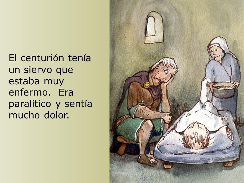 El centurión tenía un siervo que estaba muy enfermo