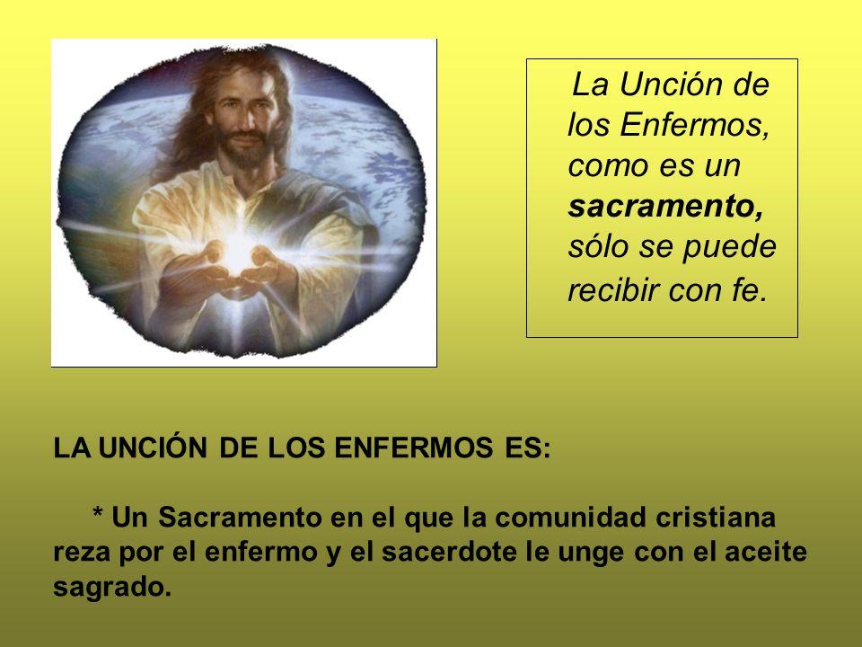 La Unción de los Enfermos, como es un sacramento, sólo se puede recibir con fe.