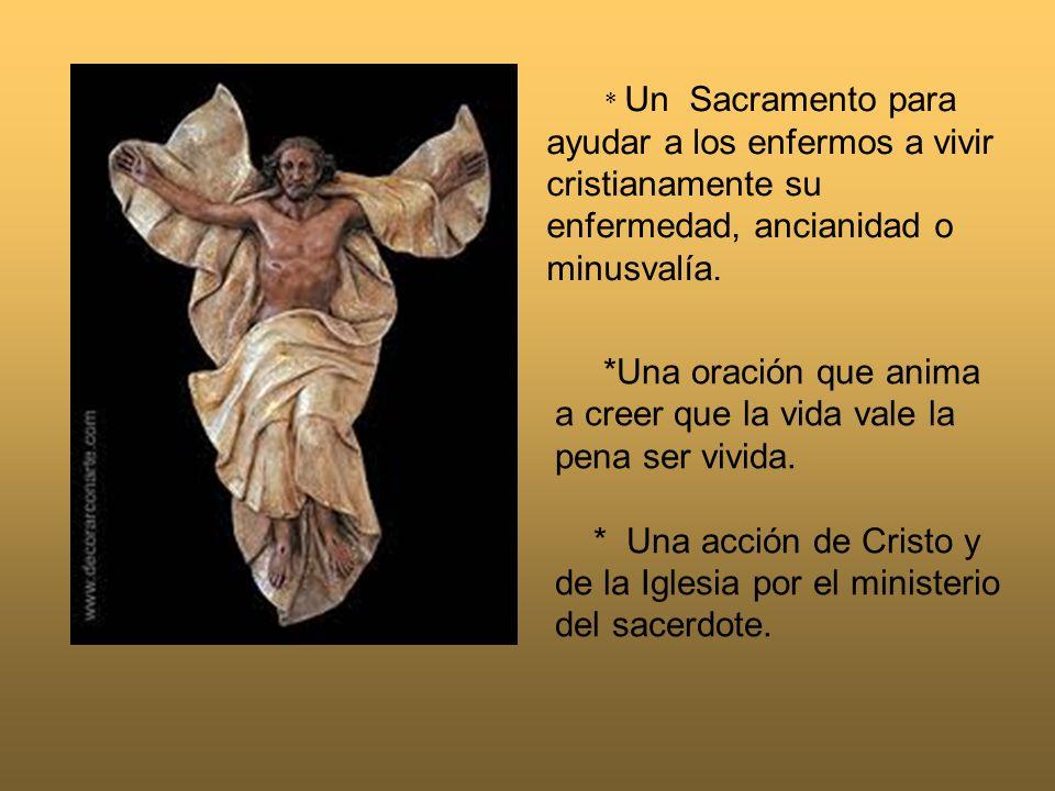 * Un Sacramento para ayudar a los enfermos a vivir cristianamente su enfermedad, ancianidad o minusvalía.