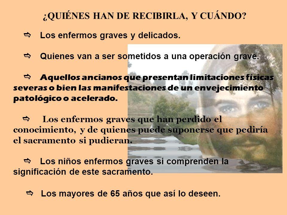 ¿QUIÉNES HAN DE RECIBIRLA, Y CUÁNDO
