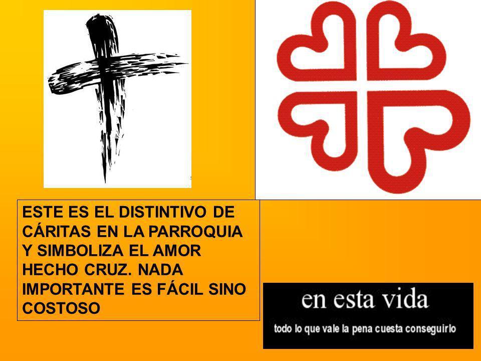 ESTE ES EL DISTINTIVO DE CÁRITAS EN LA PARROQUIA Y SIMBOLIZA EL AMOR HECHO CRUZ.