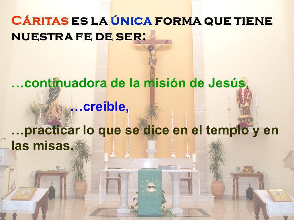 Cáritas es la única forma que tiene nuestra fe de ser: