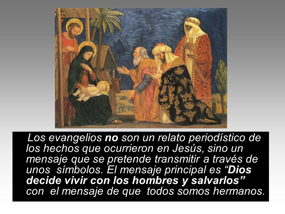 Los evangelios no son un relato periodístico de los hechos que ocurrieron en Jesús, sino un mensaje que se pretende transmitir a través de unos símbolos.