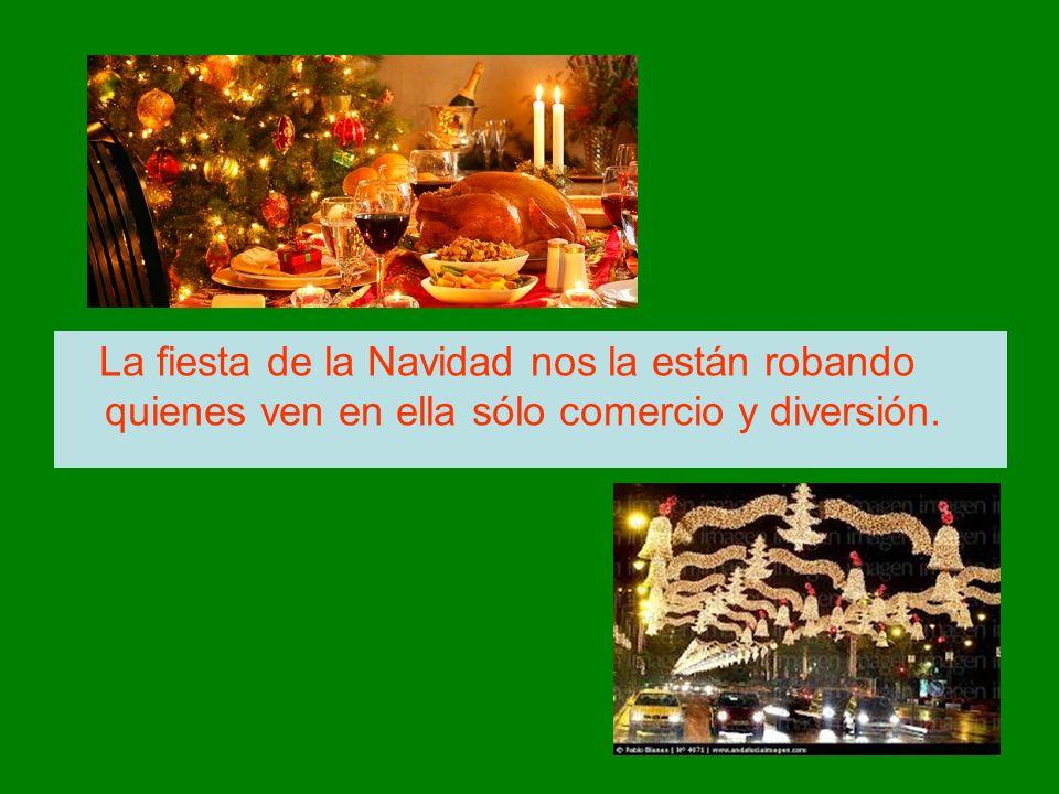 La fiesta de la Navidad nos la están robando quienes ven en ella sólo comercio y diversión.
