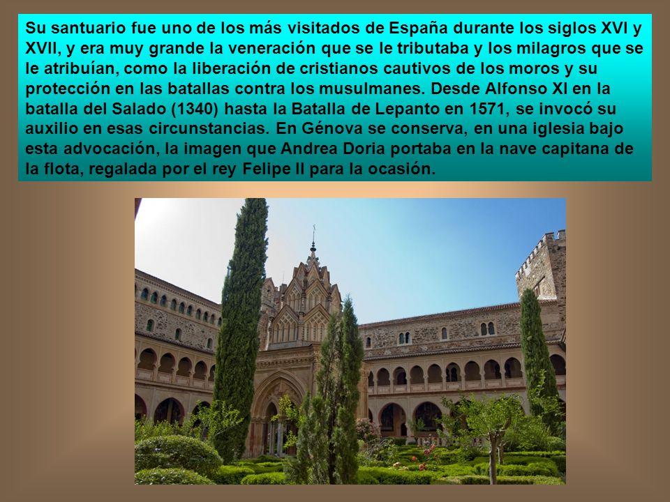 Su santuario fue uno de los más visitados de España durante los siglos XVI y XVII, y era muy grande la veneración que se le tributaba y los milagros que se le atribuían, como la liberación de cristianos cautivos de los moros y su protección en las batallas contra los musulmanes.