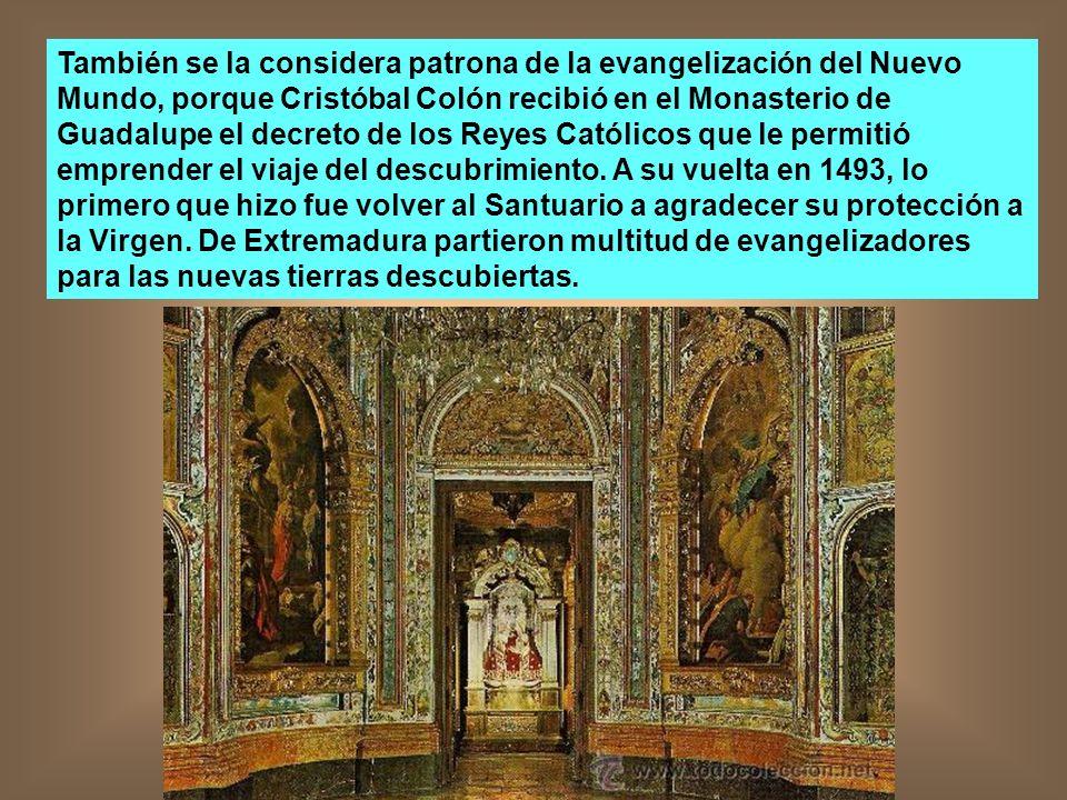 También se la considera patrona de la evangelización del Nuevo Mundo, porque Cristóbal Colón recibió en el Monasterio de Guadalupe el decreto de los Reyes Católicos que le permitió emprender el viaje del descubrimiento.