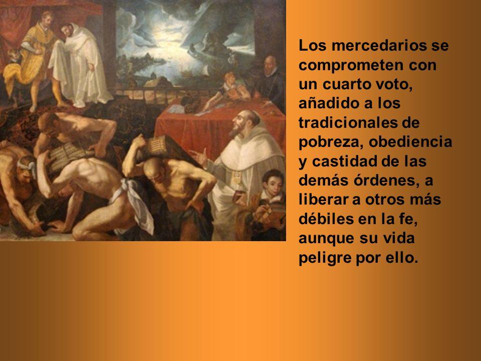 Los mercedarios se comprometen con un cuarto voto, añadido a los tradicionales de pobreza, obediencia y castidad de las demás órdenes, a liberar a otros más débiles en la fe, aunque su vida peligre por ello.