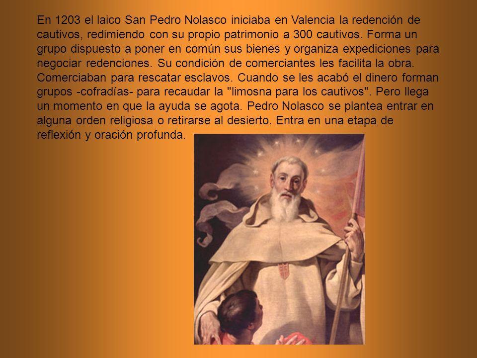 En 1203 el laico San Pedro Nolasco iniciaba en Valencia la redención de cautivos, redimiendo con su propio patrimonio a 300 cautivos.