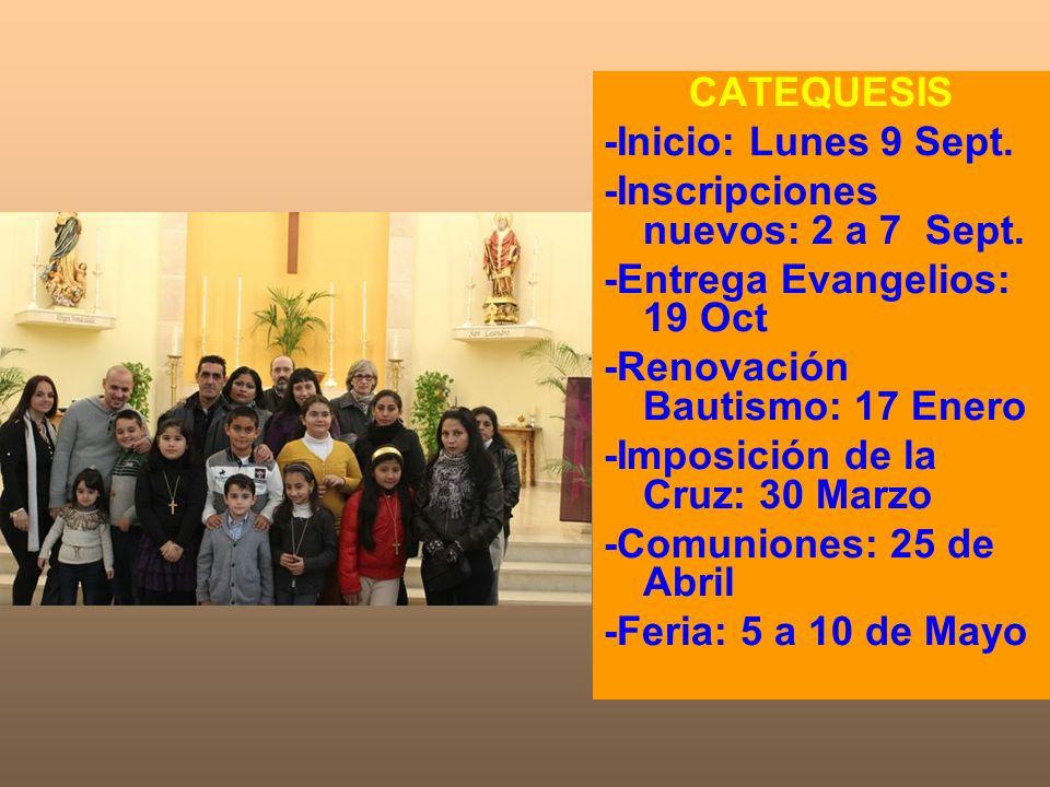 CATEQUESIS-Inicio: Lunes 9 Sept. -Inscripciones nuevos: 2 a 7 Sept. -Entrega Evangelios: 19 Oct. -Renovación Bautismo: 17 Enero.