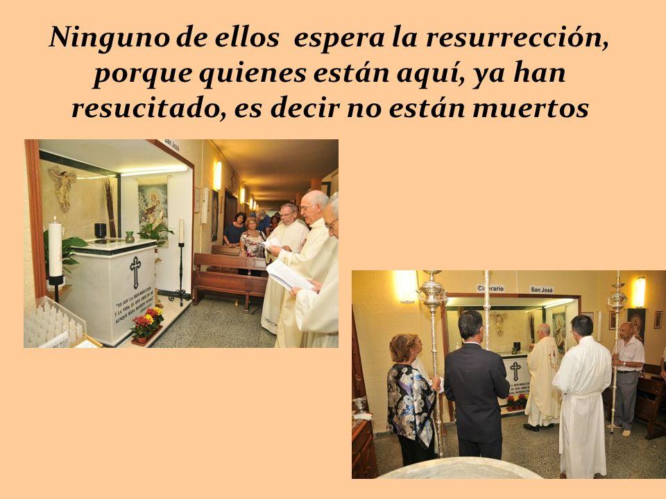 Ninguno de ellos espera la resurrección, porque quienes están aquí, ya han resucitado, es decir no están muertos