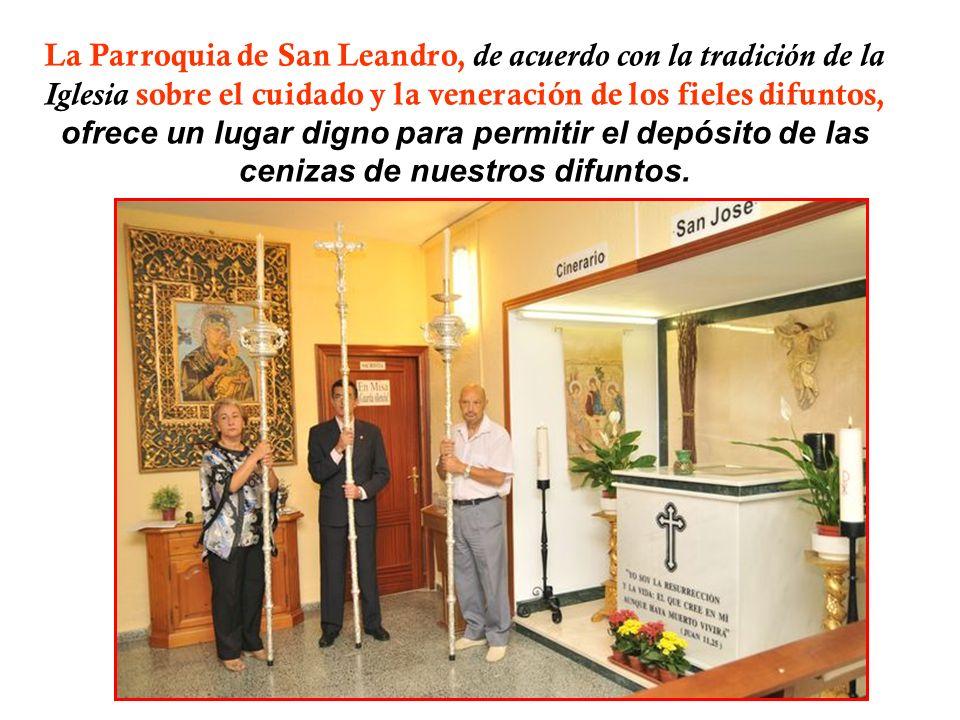 La Parroquia de San Leandro, de acuerdo con la tradición de la Iglesia sobre el cuidado y la veneración de los fieles difuntos, ofrece un lugar digno para permitir el depósito de las cenizas de nuestros difuntos.