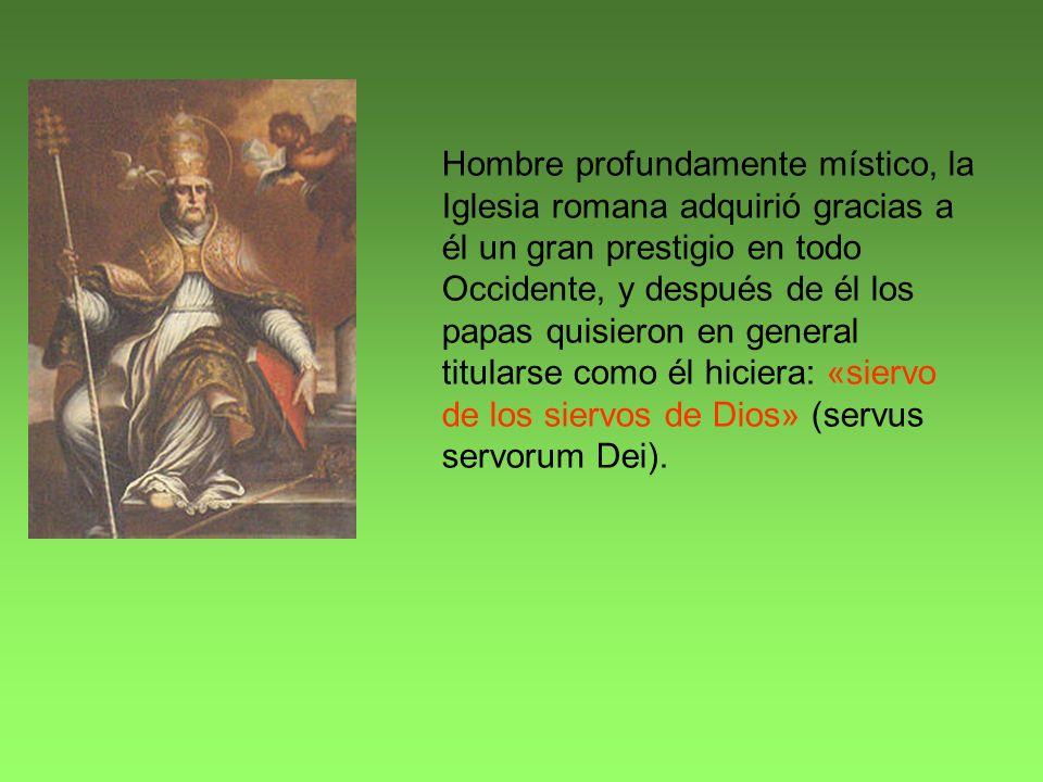 Hombre profundamente místico, la Iglesia romana adquirió gracias a él un gran prestigio en todo Occidente, y después de él los papas quisieron en general titularse como él hiciera: «siervo de los siervos de Dios» (servus servorum Dei).