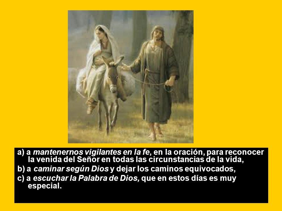 a) a mantenernos vigilantes en la fe, en la oración, para reconocer la venida del Señor en todas las circunstancias de la vida,