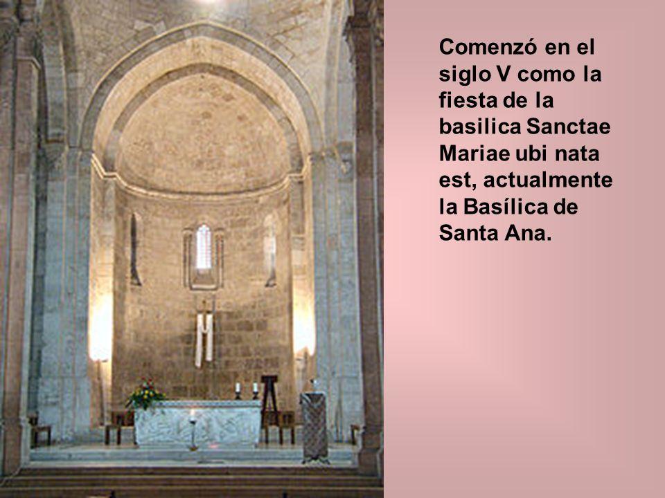 Comenzó en el siglo V como la fiesta de la basilica Sanctae Mariae ubi nata est, actualmente la Basílica de Santa Ana.
