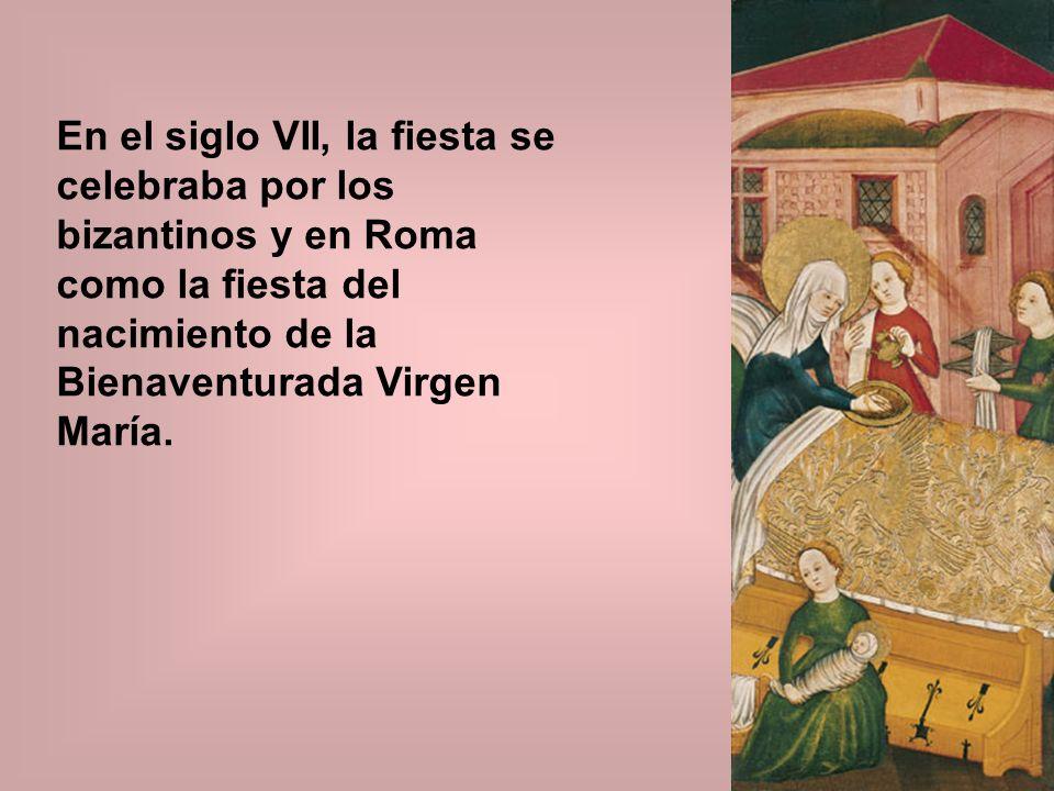 En el siglo VII, la fiesta se celebraba por los bizantinos y en Roma como la fiesta del nacimiento de la Bienaventurada Virgen María.
