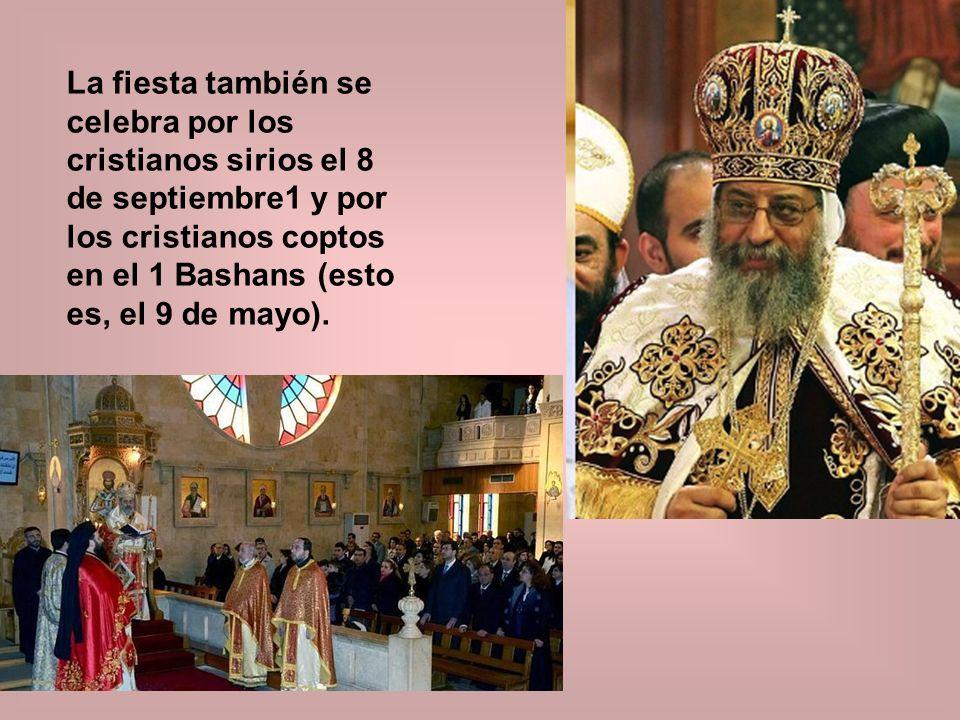La fiesta también se celebra por los cristianos sirios el 8 de septiembre1 y por los cristianos coptos en el 1 Bashans (esto es, el 9 de mayo).