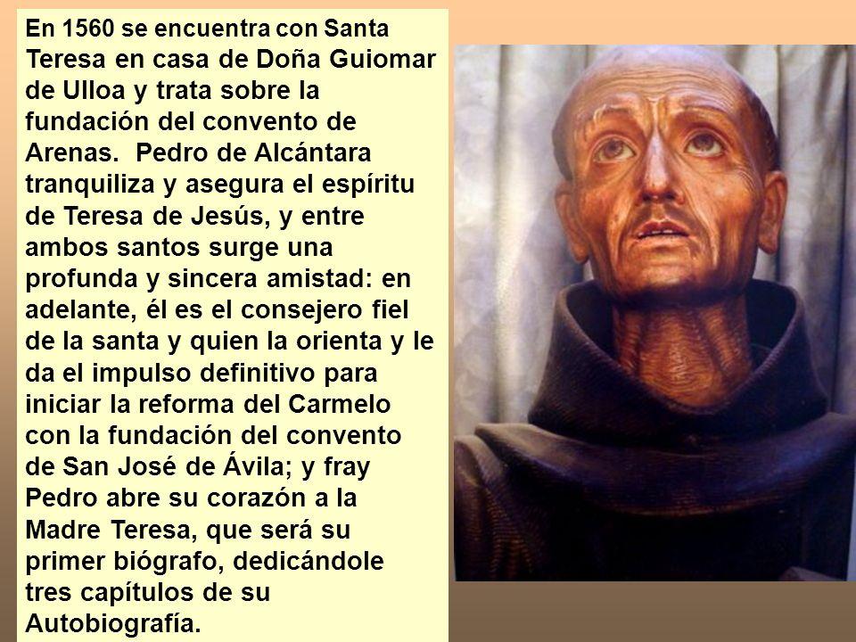 En 1560 se encuentra con Santa Teresa en casa de Doña Guiomar de Ulloa y trata sobre la fundación del convento de Arenas.