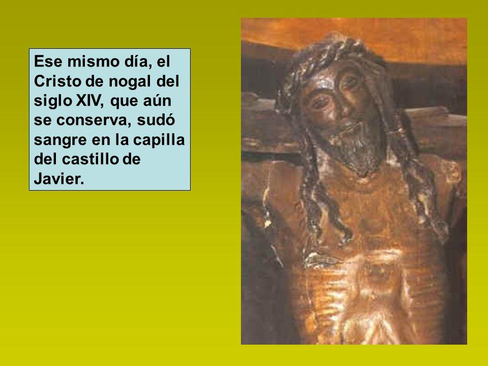 Ese mismo día, el Cristo de nogal del siglo XIV, que aún se conserva, sudó sangre en la capilla del castillo de Javier.