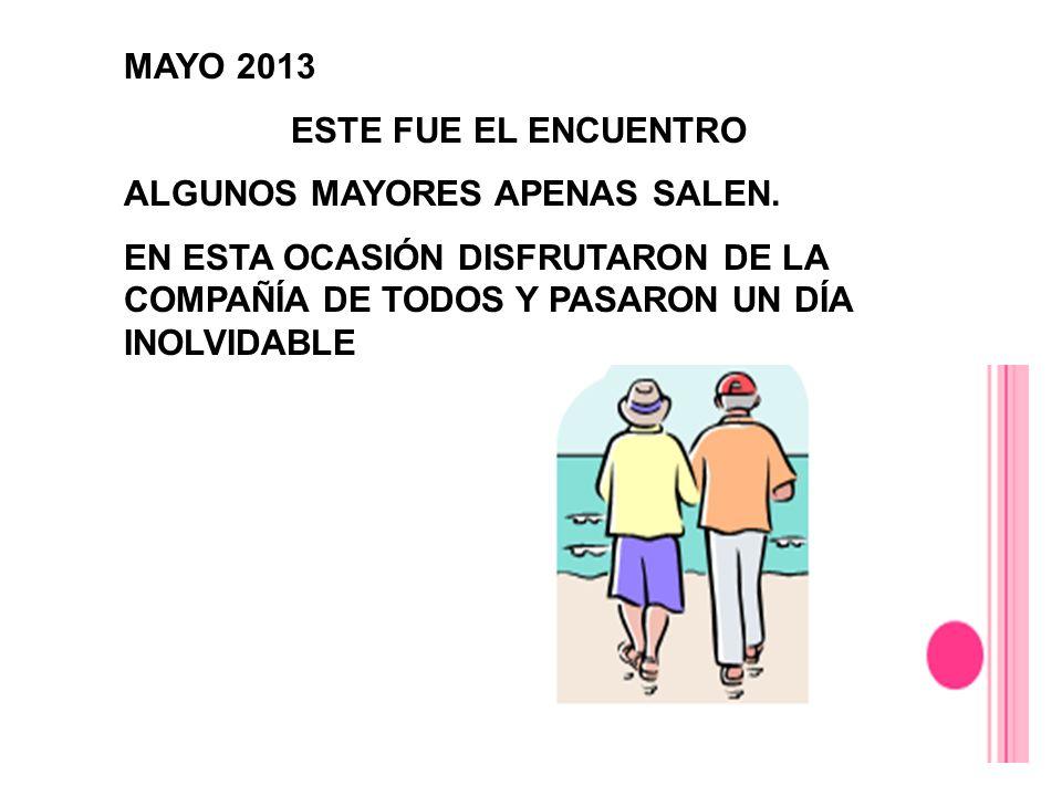 MAYO 2013 ESTE FUE EL ENCUENTRO. ALGUNOS MAYORES APENAS SALEN.