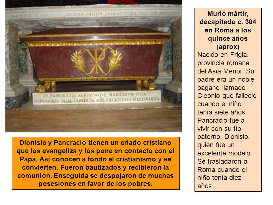 Murió mártir, decapitado c. 304 en Roma a los quince años (aprox)
