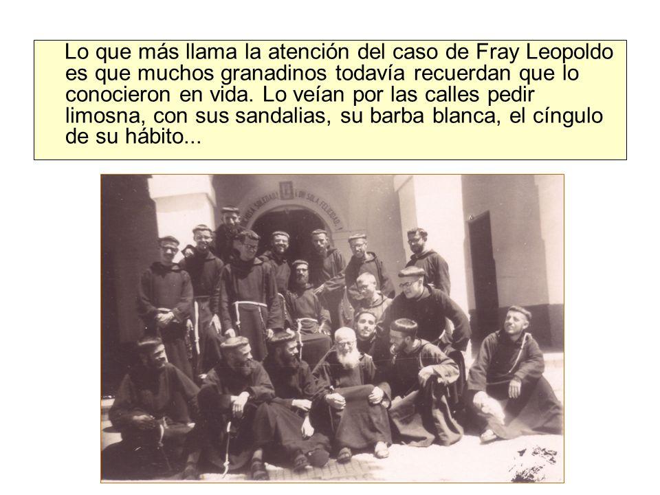 Lo que más llama la atención del caso de Fray Leopoldo es que muchos granadinos todavía recuerdan que lo conocieron en vida.