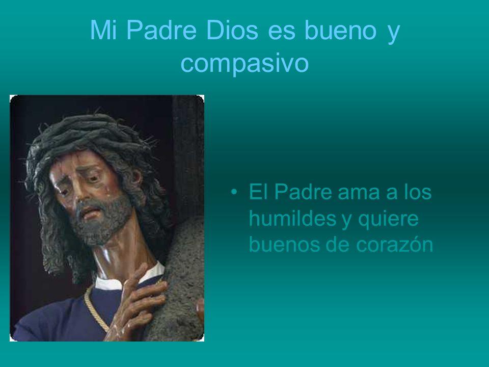 Mi Padre Dios es bueno y compasivo