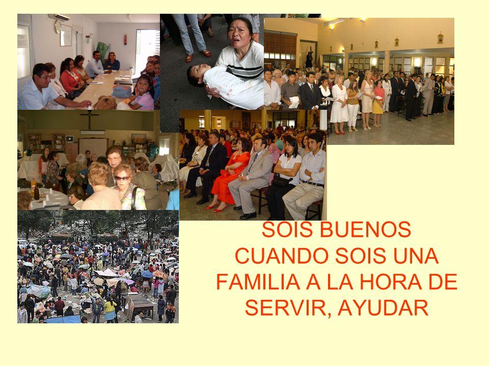SOIS BUENOS CUANDO SOIS UNA FAMILIA A LA HORA DE SERVIR, AYUDAR