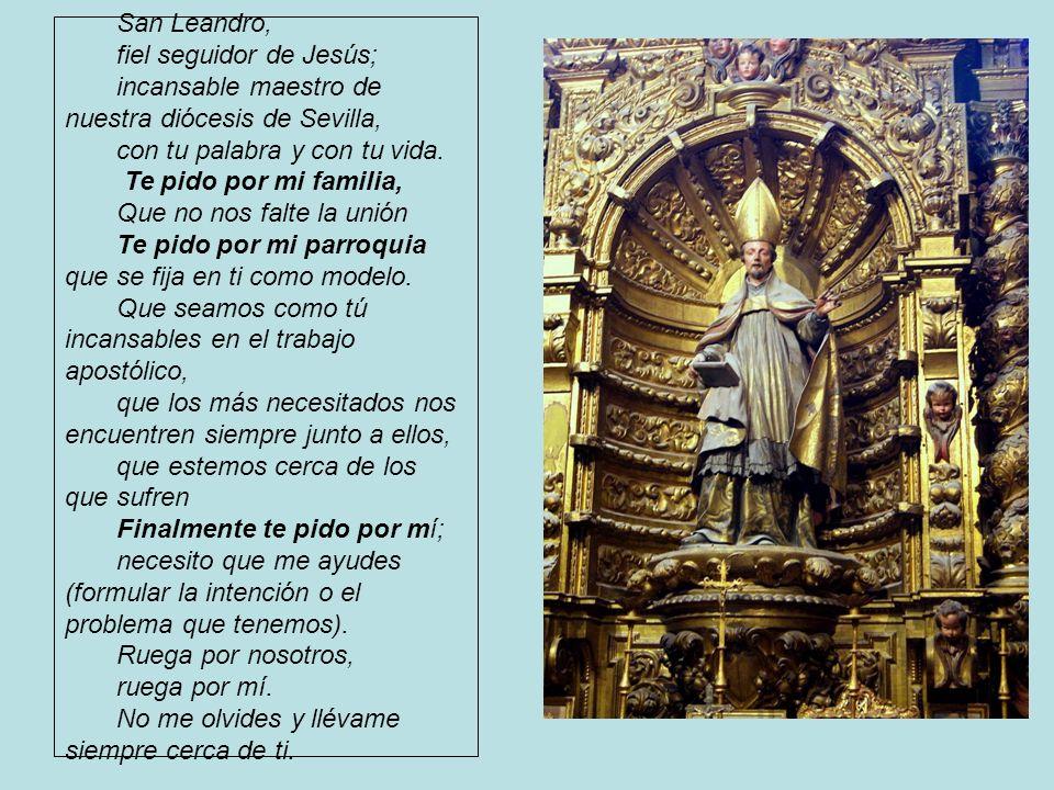San Leandro, fiel seguidor de Jesús; incansable maestro de nuestra diócesis de Sevilla, con tu palabra y con tu vida.
