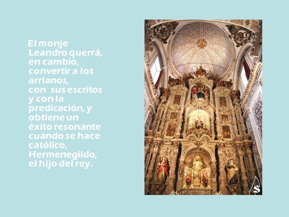 El monje Leandro querrá, en cambio, convertir a los arrianos, con sus escritos y con la predicación, y obtiene un éxito resonante cuando se hace católico, Hermenegildo, el hijo del rey.