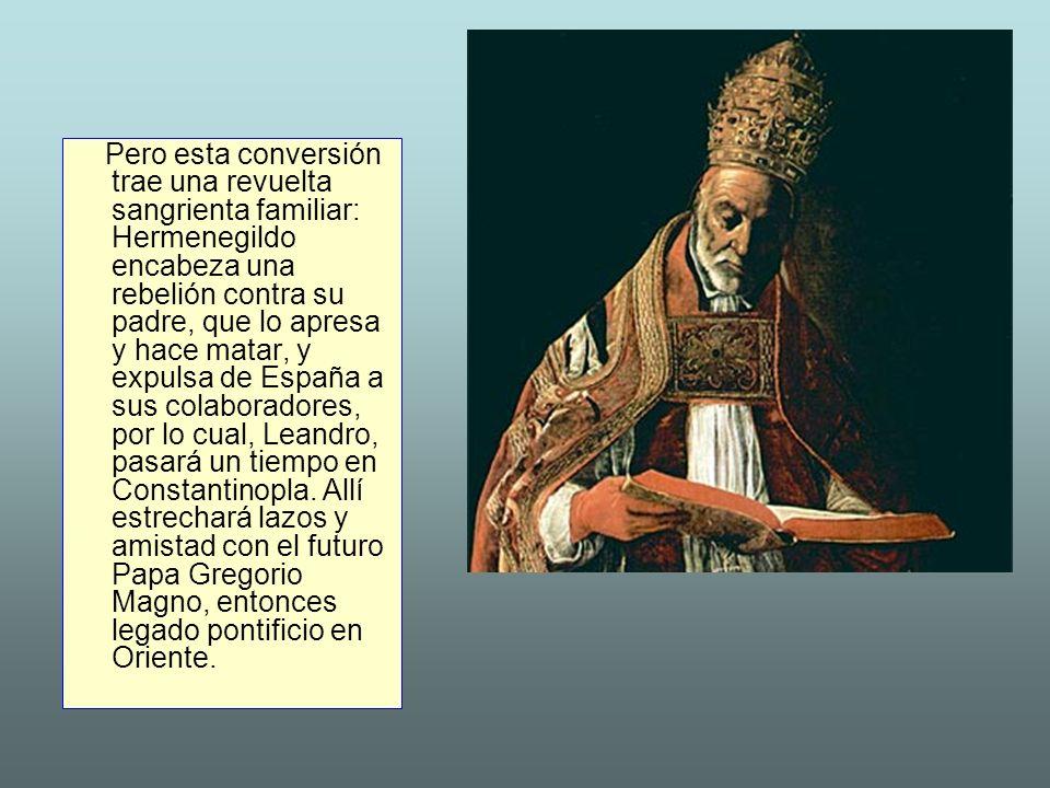 Pero esta conversión trae una revuelta sangrienta familiar: Hermenegildo encabeza una rebelión contra su padre, que lo apresa y hace matar, y expulsa de España a sus colaboradores, por lo cual, Leandro, pasará un tiempo en Constantinopla.