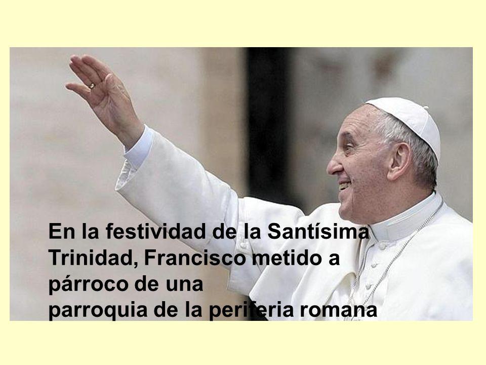 En la festividad de la Santísima Trinidad, Francisco metido a párroco de una