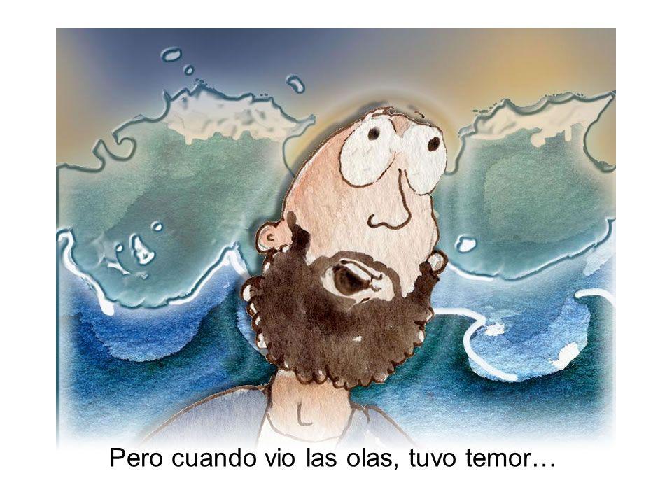 Pero cuando vio las olas, tuvo temor…