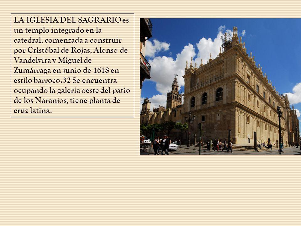 LA IGLESIA DEL SAGRARIO es un templo integrado en la catedral, comenzada a construir por Cristóbal de Rojas, Alonso de Vandelvira y Miguel de Zumárraga en junio de 1618 en estilo barroco.32 Se encuentra ocupando la galería oeste del patio de los Naranjos, tiene planta de cruz latina.