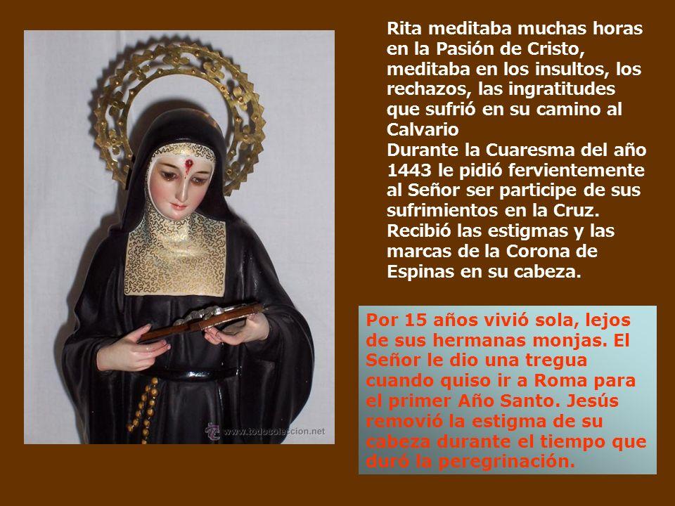 Rita meditaba muchas horas en la Pasión de Cristo, meditaba en los insultos, los rechazos, las ingratitudes que sufrió en su camino al Calvario