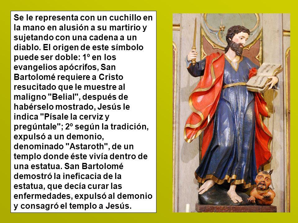 Se le representa con un cuchillo en la mano en alusión a su martirio y sujetando con una cadena a un diablo.
