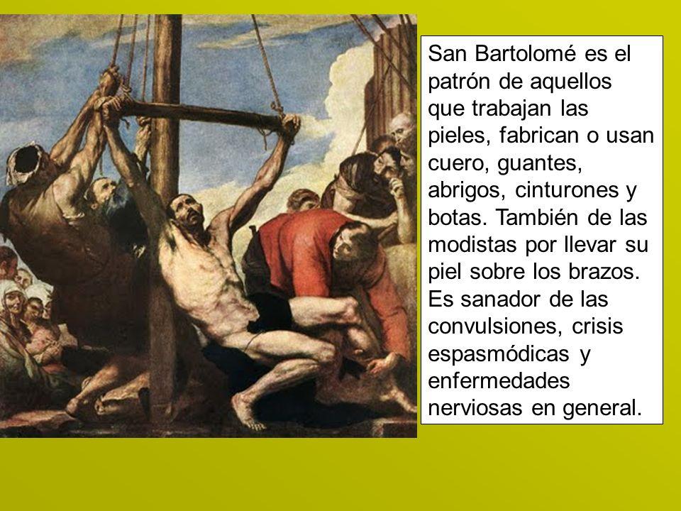 San Bartolomé es el patrón de aquellos que trabajan las pieles, fabrican o usan cuero, guantes, abrigos, cinturones y botas.