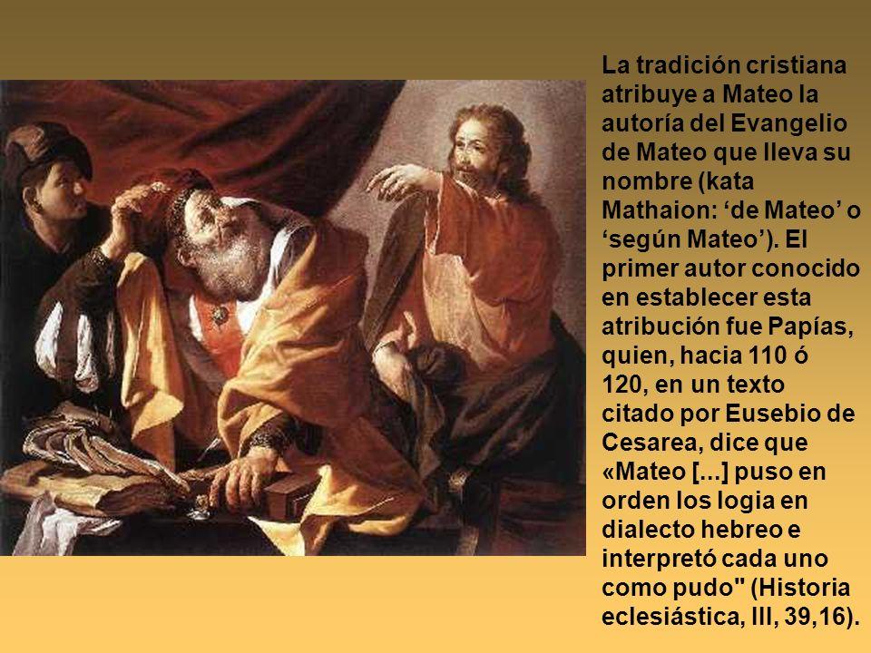 La tradición cristiana atribuye a Mateo la autoría del Evangelio de Mateo que lleva su nombre (kata Mathaion: 'de Mateo' o 'según Mateo').