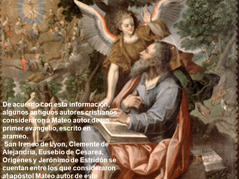 De acuerdo con esta información, algunos antiguos autores cristianos consideraron a Mateo autor de un primer evangelio, escrito en arameo.
