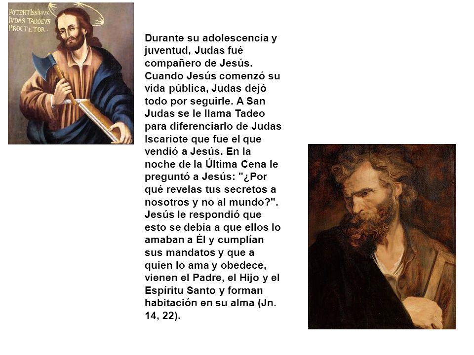 Durante su adolescencia y juventud, Judas fué compañero de Jesús