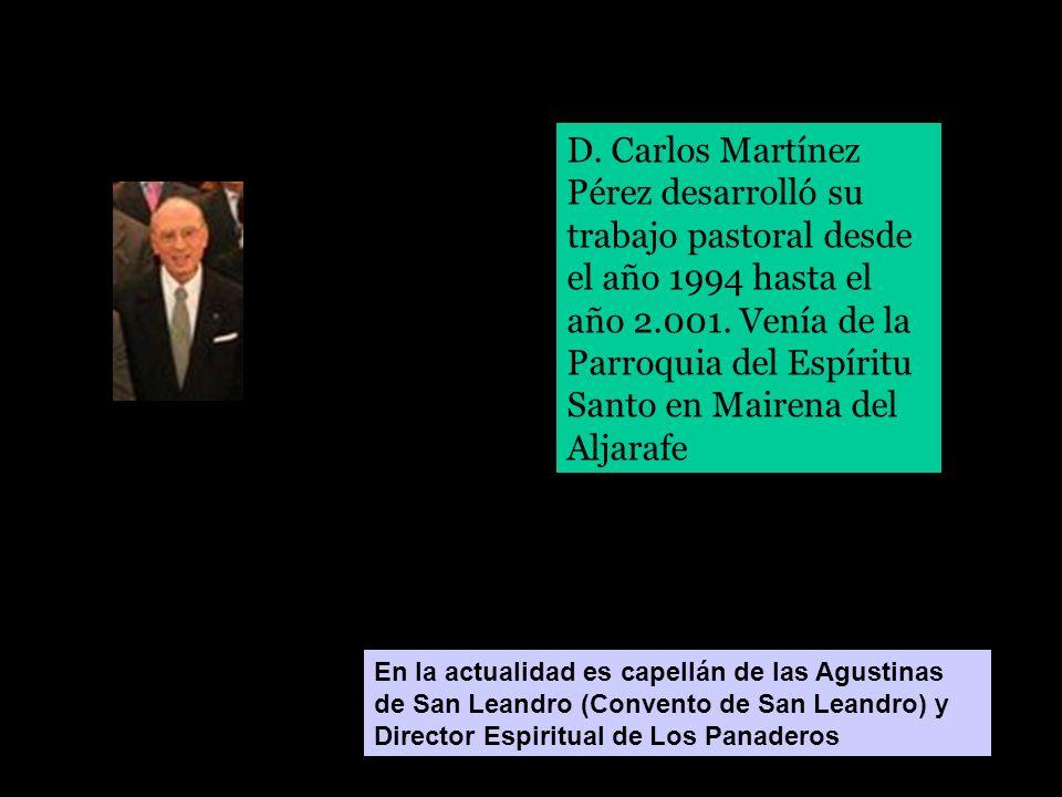 D. Carlos Martínez Pérez desarrolló su trabajo pastoral desde el año 1994 hasta el año 2.001. Venía de la Parroquia del Espíritu Santo en Mairena del Aljarafe