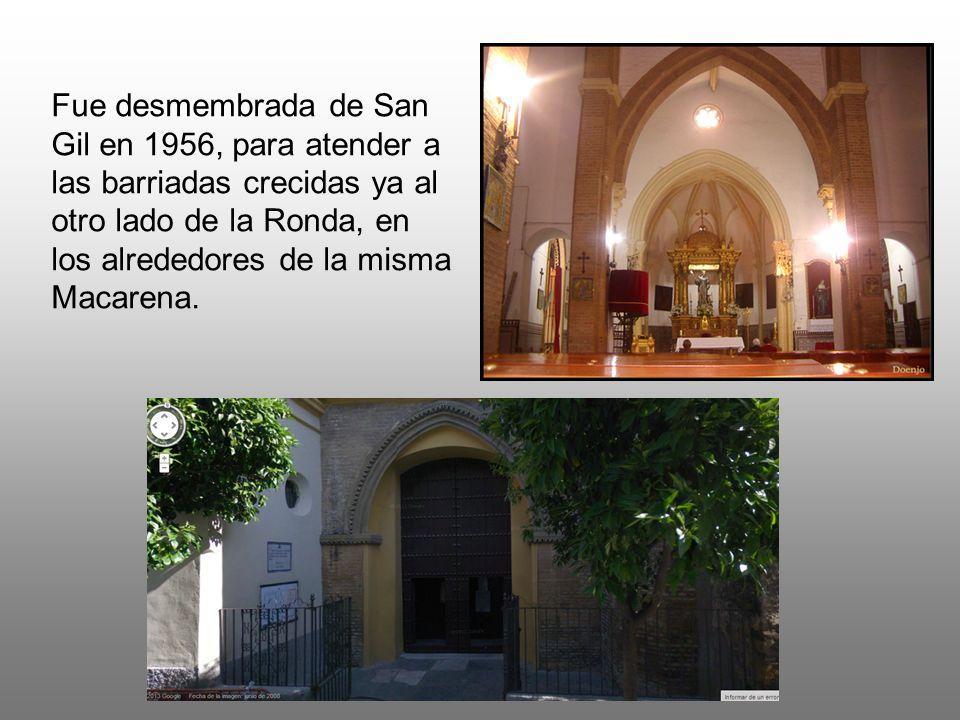 Fue desmembrada de San Gil en 1956, para atender a las barriadas crecidas ya al otro lado de la Ronda, en los alrededores de la misma Macarena.