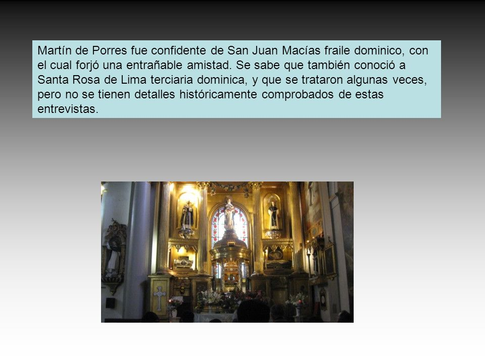 Martín de Porres fue confidente de San Juan Macías fraile dominico, con el cual forjó una entrañable amistad.