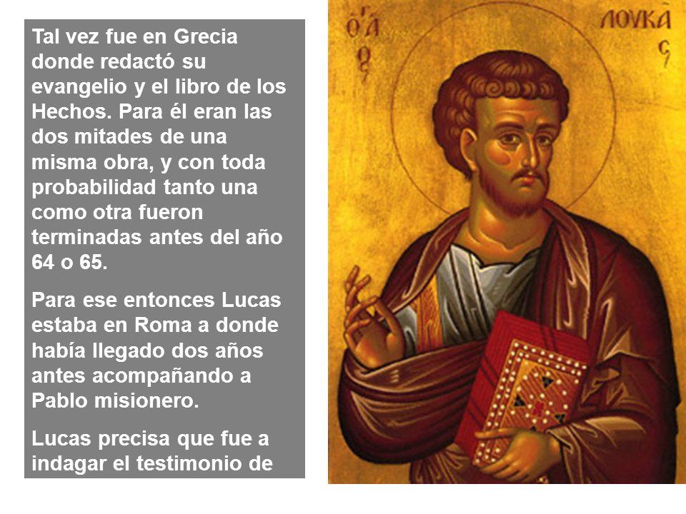 Tal vez fue en Grecia donde redactó su evangelio y el libro de los Hechos. Para él eran las dos mitades de una misma obra, y con toda probabilidad tanto una como otra fueron terminadas antes del año 64 o 65.