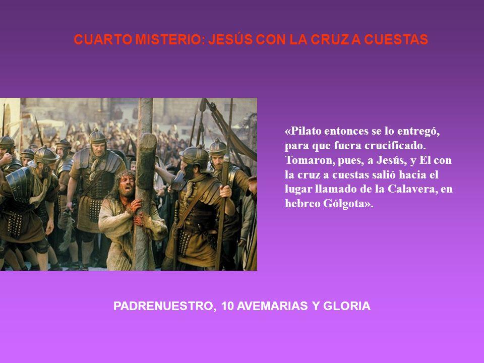 CUARTO MISTERIO: JESÚS CON LA CRUZ A CUESTAS