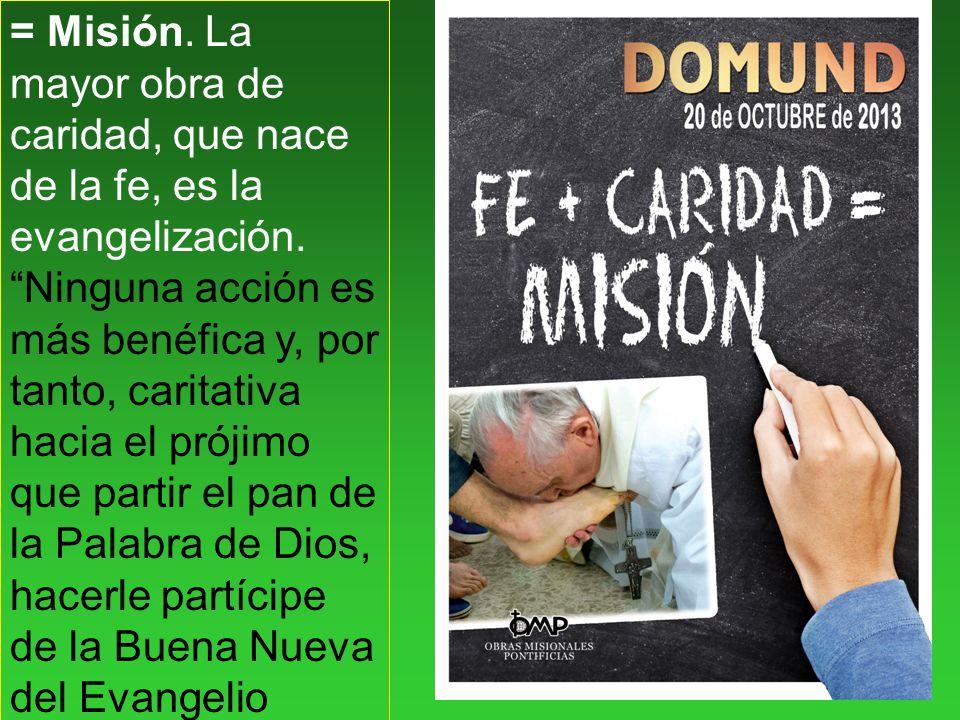 = Misión. La mayor obra de caridad, que nace de la fe, es la evangelización.