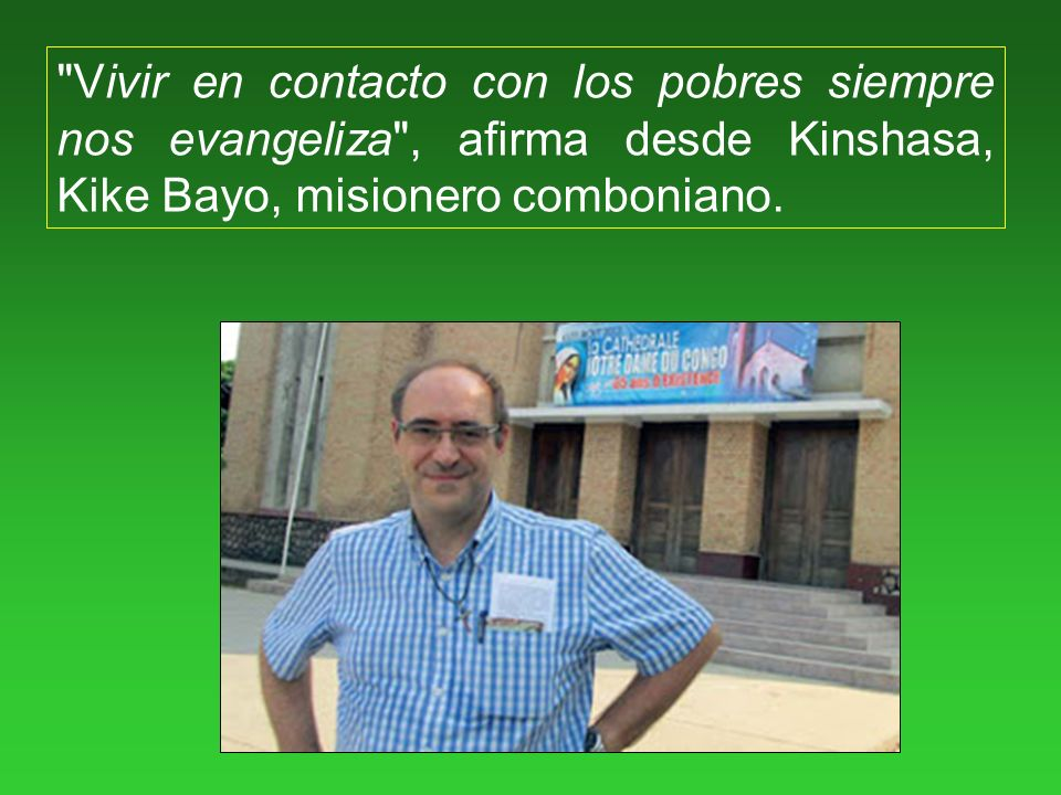 Vivir en contacto con los pobres siempre nos evangeliza , afirma desde Kinshasa, Kike Bayo, misionero comboniano.